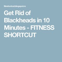 Get Rid of Blackheads in 10 Minutes - FITNESS SHORTCUT
