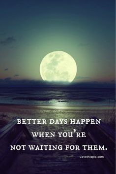 Better days quotes photography night beach moon life quote life quotes