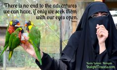 There is no end to the adventures we can have, if only we seek them with our eyes open.  Kuwaiti woman and lorikeets in the Kuala Lumpur Bird Park, Malaysia. InsightTravels.com