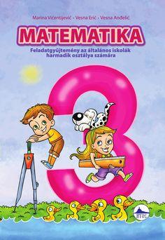3 osztály Matematika, feladatgyüjtemény III Book for primary school Primary Maths, Primary School, Book Cover Design, Book Design, Math Books, 2nd Grade Math, Preschool, Author, Teaching