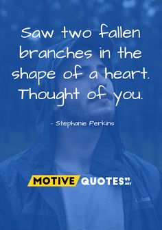 We share motivational, famous and best quote with images by designing them with our own, exclusive and accordingly way. It would definitely be appreciated. Famous Quotes, Best Quotes, Stephanie Perkins, Thoughts Of You, Branches, Thinking Of You, Shapes, Motivation, Heart