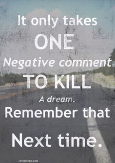 only takes one negative comment to kill a dream quotes quote positive dream inspirational positivequotes lifequotes
