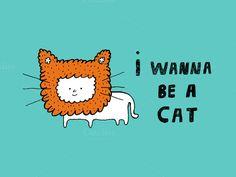 I wanna be a Cat by Irene Loal on @creativemarket