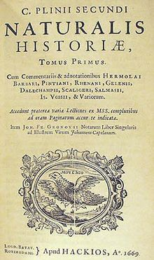 """Naturalis Historia, 1669 edition, title page. The title at the top reads: """"Volume I of the Natural History of Gaius Plinius Secundus"""" - an early encyclopedia in Latin by Pliny the Elder, who died in 79 AD. It is one of the largest single works to have survived from the Roman Empire to the modern day and purports to cover all ancient knowledge. The work's subject area is thus not limited to what is today understood by natural history; Pliny himself defines his scope as """"the natural world, or…"""