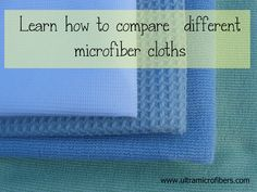 Learn how to compare Microfiber cleaning cloths  mops.  http://www.ultramicrofibers.com/comparison