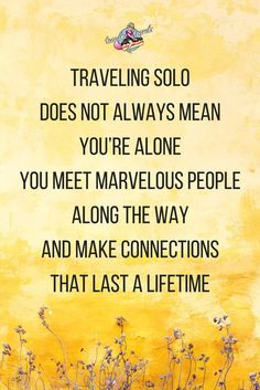 "Inspirational solo female travel quotes about traveling alone: ""Traveling solo does not always mean you're alone. Most often, you meet marvelous people along the way and make connections that last a lifetime"" – Jacqueline Boone - Travel Quotes Solo Travel Quotes, Best Travel Quotes, Quotes About Travel, Quote Travel, Travel Books, Travel Journals, Traveling Alone Quotes, Travel Alone, Travelers Notebook"