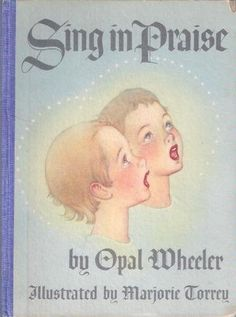 Sing in Praise : A Collection of the Best Loved Hymns by Opal Wheeler, http://www.amazon.com/dp/999749024X/ref=cm_sw_r_pi_dp_xpGQpb00J27RX