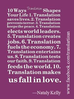 10 Ways Translation Shapes Your Life by Nataly Kelly Chief Research Officer, Common Sense Advisory and Co-Author, 'Found in Translation'  www.huffingtonpos...