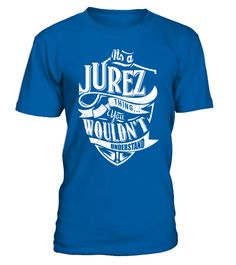 """# IT'S A JUREZ THING YOU WOULDN'T UNDERSTAND .  Special Offer, not available anywhere else!      Available in a variety of styles and colors      Buy yours now before it is too late!      Secured payment via Visa / Mastercard / Amex / PayPal / iDeal      How to place an order            Choose the model from the drop-down menu      Click on """"Buy it now""""      Choose the size and the quantity      Add your delivery address and bank details      And that's it!"""