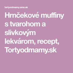 Hrnčekové muffiny s tvarohom a slivkovým lekvárom, recept, Tortyodmamy.sk