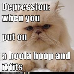 """depression"""" when you put on a hoola hoop and it fits"""
