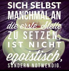 Sich selbst manchmal an die erste Stelle zu setzen, ist nicht egoistisch, sondern notwendig...
