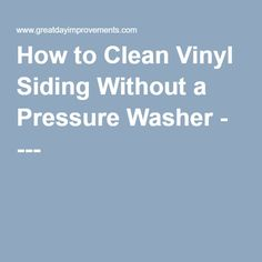 How to Clean Vinyl Siding Without a Pressure Washer - ---