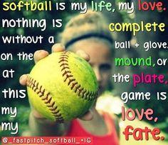 Softball is my life.