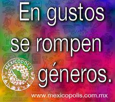 En gustos se rompen géneros. #Dichos #Refranes #DichosyRefranes #Mexicopolis