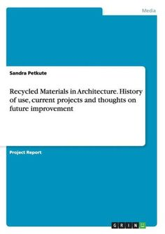 Recycled Materials in Architecture. History of use, current projects and thoughts on future improvem