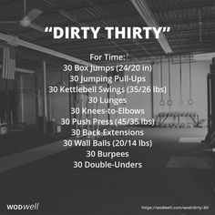 """DIRTY THIRTY"" WOD: For Time: 30 Box Jumps (24/20 in); 30 Jumping Pull-Ups; 30 Kettlebell Swings (35/26 lbs); 30 Lunges; 30 Knees-to-Elbows; 30 Push Press (45/35 lbs); 30 Back Extensions; 30 Wall Balls (20/14 lbs); 30 Burpees; 30 Double-Unders"
