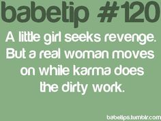 A little girl seeks revenge. But a real woman moves on while karma does the dirty work.