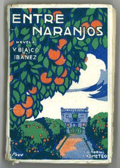 Entre naranjos: novela / Vicente Blasco Ibáñez, [cub. il. por Povo]. Valencia: Prometeo, cop. 1919 (Obras Completas de Vicente Blasco Ibáñez)