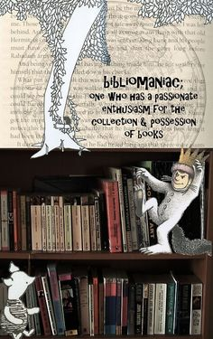 Bibliomaniac. Yes, that's me