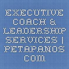 Executive Coach & Leadership Services | PetaPanos.com Leadership, Coaching, Training