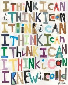 & think I can. I think I can. I think I can. I think I can. I think I can. I think I can. I knew I could.& <-- What matters MOST is what I think.our thoughts direct our attitude and our life direction! Great Quotes, Me Quotes, Motivational Quotes, Inspirational Quotes, Famous Quotes, Quotes Kids, Preschool Quotes, Golf Quotes, Motivational Pictures