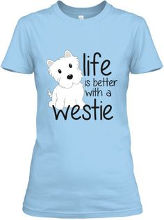 fed2e81c Life is better with a westie. The Westies Shop · Westie Tshirts