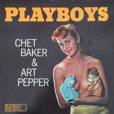 Chet Baker & Art Pepper - Playboys  World Pacific Records PJ-1234 - Enregistré le 31 octobre 1956 - Sortie en 1957  Note: 7/10