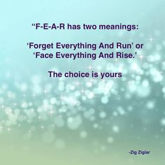 Face fear and conquer it.