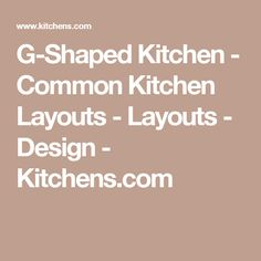 G-Shaped Kitchen - Common Kitchen Layouts - Layouts - Design - Kitchens.com