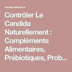 Contrôler Le Candida Naturellement : Compléments Alimentaires, Prébiotiques, Probiotiques Et Antifongiques Naturels | Guerir du Candida-Albicans