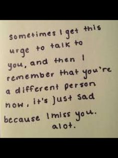 Sad Love Quotes : Yes you're a different person now - Quotes Time Now Quotes, I Miss You Quotes, Missing You Quotes, Cute Quotes, Great Quotes, Quotes To Live By, Funny Quotes, Inspirational Quotes, Sayings