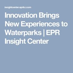 Innovation Brings New Experiences to Waterparks | EPR Insight Center