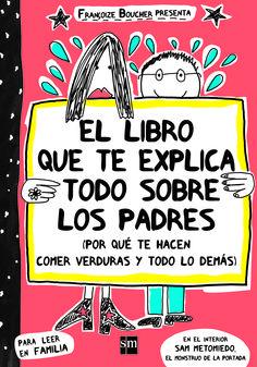 """""""El libro que te exlica todo sobre los padres"""" - Françoize Boucher (Editorial SM)"""
