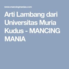 Arti Lambang dari Universitas Muria Kudus - MANCING MANIA