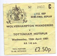 1981 FA Cup Semi-Final Replay ticket Wolverhampton W v Tottenham Hotspur in Sports Memorabilia, Football Memorabilia, Tickets/ Stubs | eBay