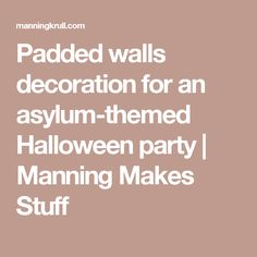 Padded walls decoration for an asylum-themed Halloween party | Manning Makes…