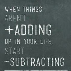 If need be, start subtracting!