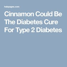 Cinnamon Could Be The Diabetes Cure For Type 2 Diabetes