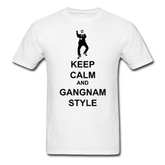 Keep Calm and Gangnam Style. Hahaha we did this so many times at fall retreat!