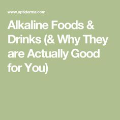 Alkaline Foods & Drinks (& Why They are Actually Good for You)
