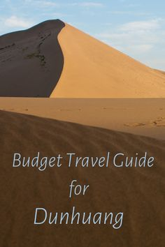 A budget travel guide for Dunhuang in Gansu, China -- famous for the Mingsha sand dunes and the UNESCO World Heritage Mogao Caves