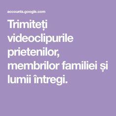 Trimiteți videoclipurile prietenilor, membrilor familiei și lumii întregi.