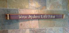 Wine Barrel Stave Sign  Wine Makes Life Fine by CorkToBarrel, $42.00