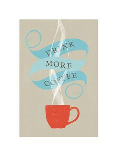 Drink More Coffee  by Kristie Kern for Minted