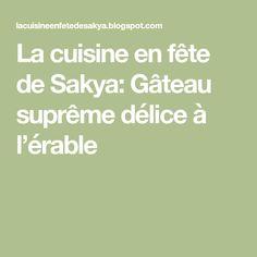 La cuisine en fête de Sakya: Gâteau suprême délice à l'érable