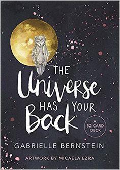 The Universe Has Your Back: A 52-card Deck: Gabrielle Bernstein, Micaela Ezra: 9781781809334: Amazon.com: Books