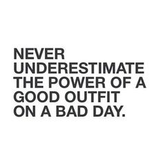 Never underestimate the power of a good outfit on a bad day.