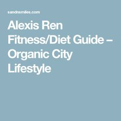 Alexis Ren Fitness/Diet Guide – Organic City Lifestyle