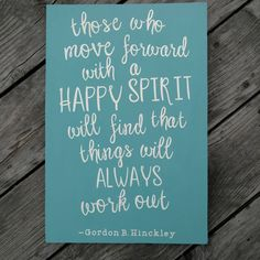 """Gordon b Hinckley quote. """"Those who move forward with a happy spirit will find that things will always work out."""" LDS/ wood sign/ teal"""